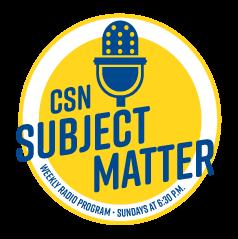 CSN Subject Matter logo, Weekly Radio Program, Sundays at 6:30pm